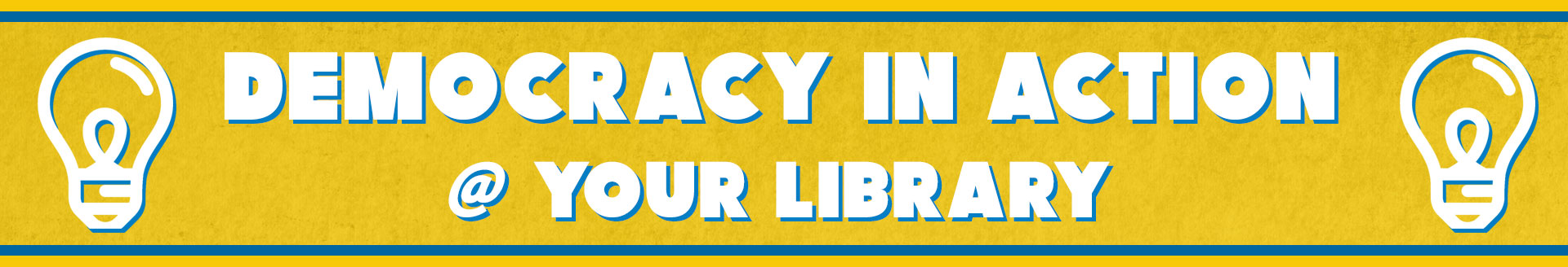 Democracy in Action @ Your Library