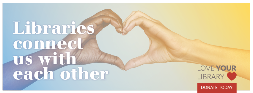 Libraries Connect Us With Each Other - Love Your Library